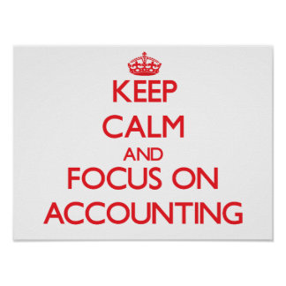 Keep calm and focus on ACCOUNTING Poster