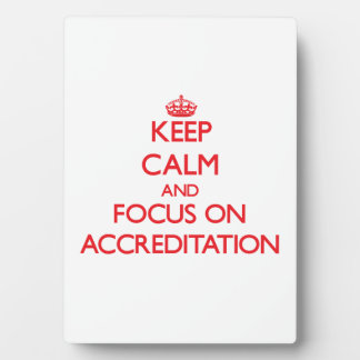 Keep calm and focus on ACCREDITATION Plaques