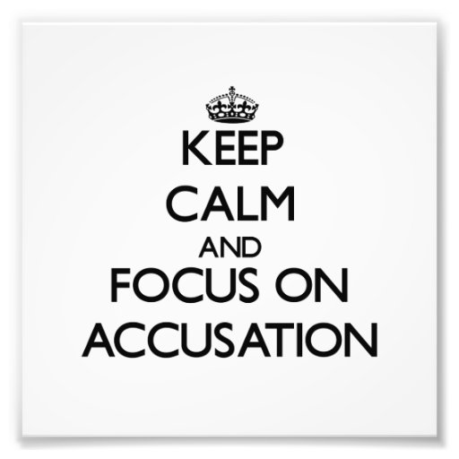 Keep Calm And Focus On Accusation Photograph