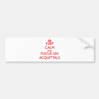 Keep calm and focus on ACQUITTALS Bumper Stickers