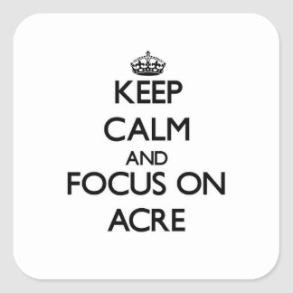 Keep Calm And Focus On Acre Sticker