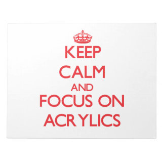 Keep calm and focus on ACRYLICS Memo Note Pad