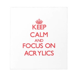 Keep calm and focus on ACRYLICS Note Pad