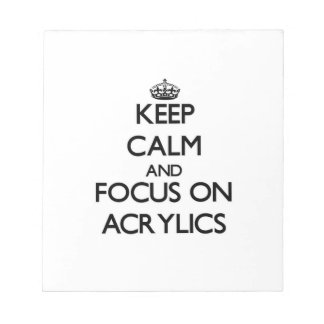 Keep Calm And Focus On Acrylics Notepads
