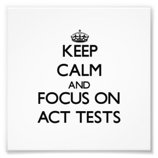 Keep Calm And Focus On Act Tests Photo Print