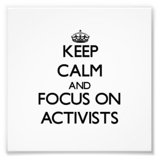 Keep Calm And Focus On Activists Photographic Print