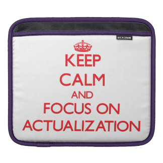 Keep calm and focus on ACTUALIZATION Sleeve For iPads