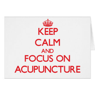 Keep calm and focus on ACUPUNCTURE Greeting Card