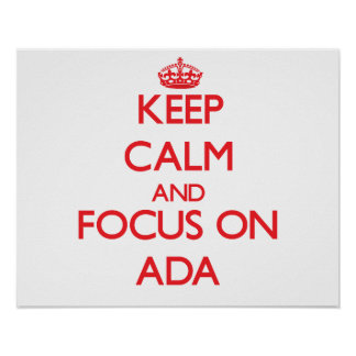 Keep Calm and focus on Ada Posters