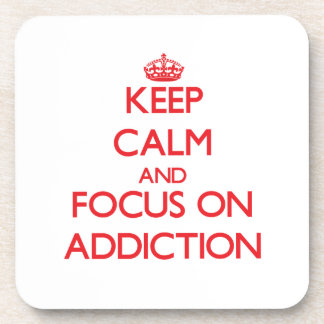 Keep calm and focus on ADDICTION Beverage Coasters