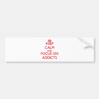 Keep calm and focus on ADDICTS Bumper Stickers