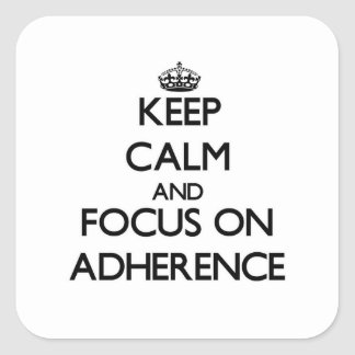 Keep Calm And Focus On Adherence Square Sticker