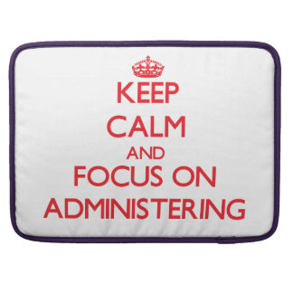 Keep calm and focus on ADMINISTERING Sleeve For MacBooks
