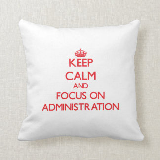 Keep calm and focus on ADMINISTRATION Throw Pillow