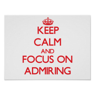 Keep calm and focus on ADMIRING Poster