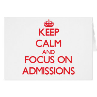 Keep calm and focus on ADMISSIONS Greeting Cards
