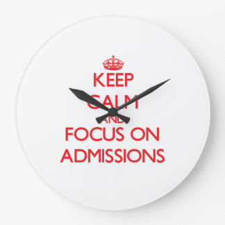 Keep calm and focus on ADMISSIONS Wall Clocks
