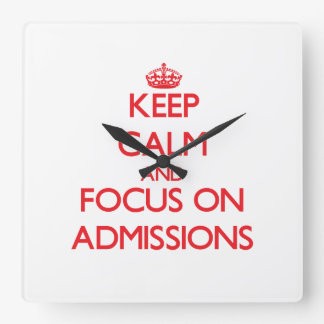 Keep calm and focus on ADMISSIONS Square Wallclocks