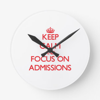Keep calm and focus on ADMISSIONS Round Clock