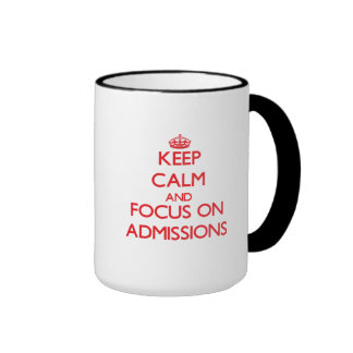 Keep calm and focus on ADMISSIONS Coffee Mug