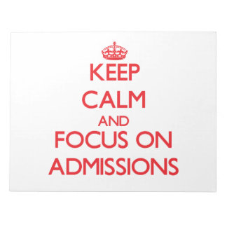 Keep calm and focus on ADMISSIONS Memo Note Pad
