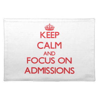 Keep calm and focus on ADMISSIONS Place Mats