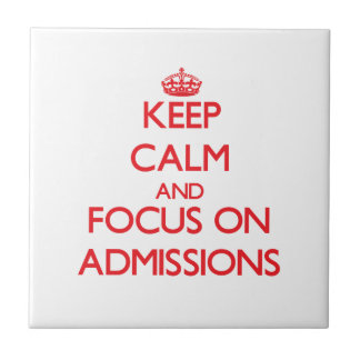 Keep calm and focus on ADMISSIONS Ceramic Tiles