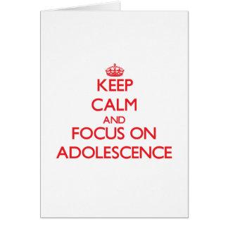 Keep calm and focus on ADOLESCENCE Card