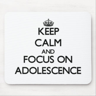 Keep Calm And Focus On Adolescence Mouse Pad