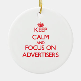 Keep calm and focus on ADVERTISERS Ornaments