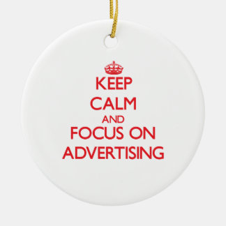 Keep calm and focus on ADVERTISING Ornament