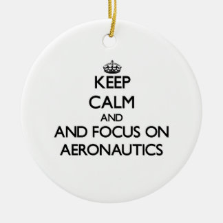 Keep calm and focus on Aeronautics Christmas Ornament