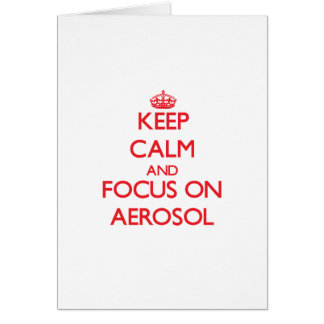 Keep calm and focus on AEROSOL Greeting Card