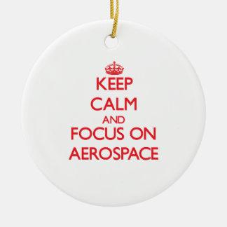 Keep calm and focus on AEROSPACE Ceramic Ornament