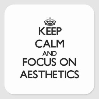 Keep Calm And Focus On Aesthetics Square Stickers