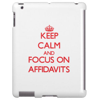 Keep calm and focus on AFFIDAVITS