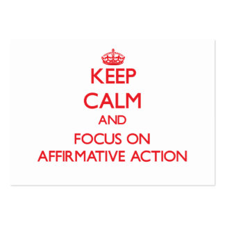Keep calm and focus on AFFIRMATIVE ACTION Business Cards