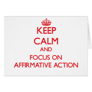 Keep calm and focus on AFFIRMATIVE ACTION Greeting Card