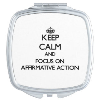Keep Calm And Focus On Affirmative Action Compact Mirror