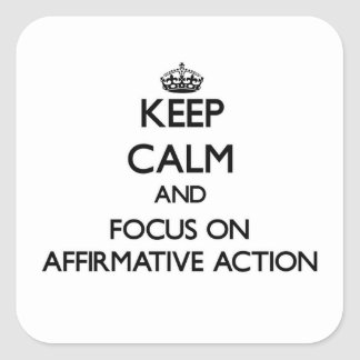 Keep Calm And Focus On Affirmative Action Square Sticker