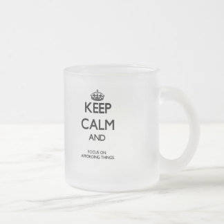 Keep Calm And Focus On Affording Things 10 Oz Frosted Glass Coffee Mug