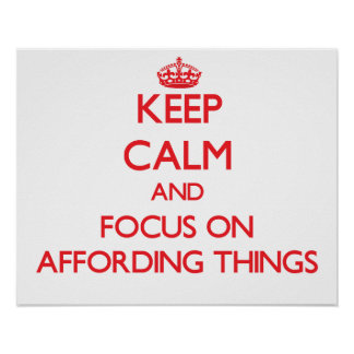 Keep calm and focus on AFFORDING THINGS Print