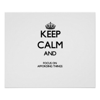 Keep Calm And Focus On Affording Things Poster