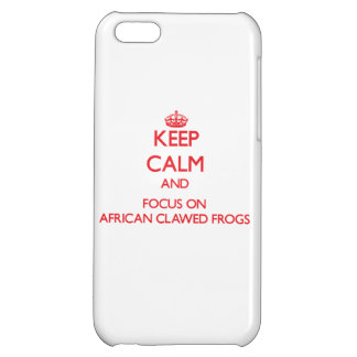 Keep calm and focus on African Clawed Frogs iPhone 5C Covers