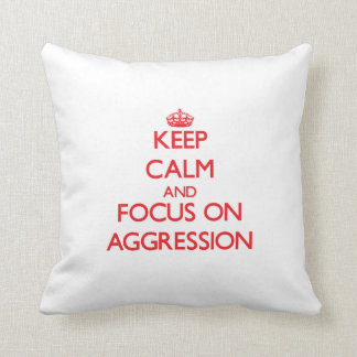 Keep calm and focus on AGGRESSION Throw Pillow