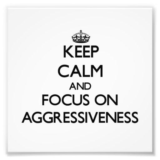 Keep Calm And Focus On Aggressiveness Photo Art