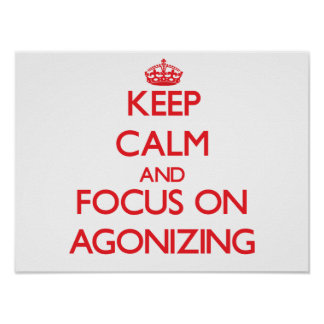 Keep calm and focus on AGONIZING Posters
