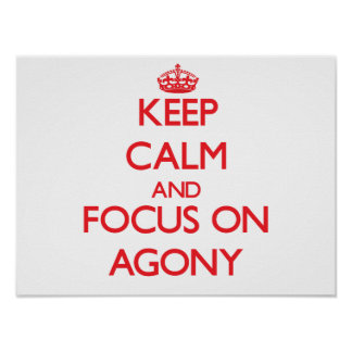 Keep calm and focus on AGONY Posters