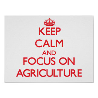 Keep calm and focus on AGRICULTURE Poster