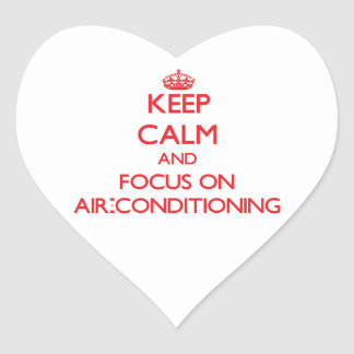 Keep calm and focus on AIR-CONDITIONING Heart Stickers